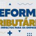 Webinário gratuito discute impactos da reforma tributária para os empresários